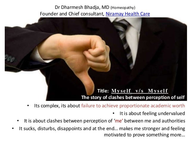 Dr Dharmesh Bhadja, MD (Homeopathy) Founder and Chief consultant, Niramay Health Care  Title: M y s e l f v / s M y s e l ...