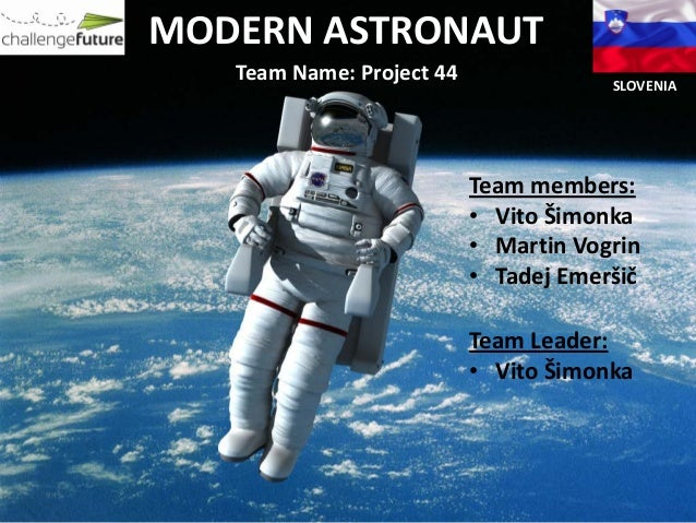 MODERN ASTRONAUT   Team Name: Project 44               SLOVENIA                           Team members:                   ...