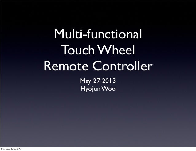 Multi-functionalTouch WheelRemote ControllerMay 27 2013Hyojun WooMonday, May 27,