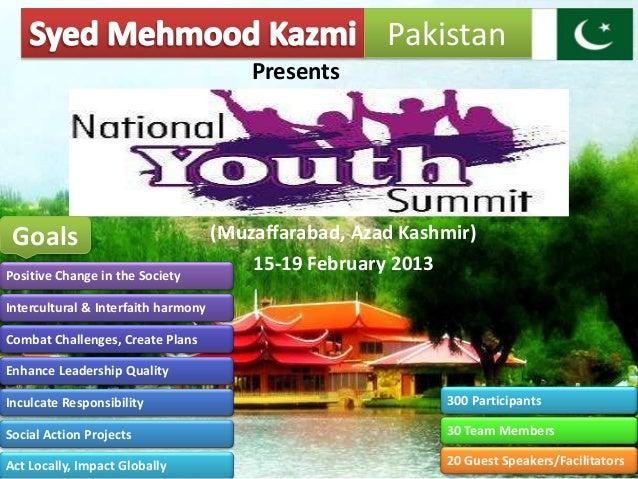 (Muzaffarabad, Azad Kashmir)15-19 February 2013PresentsGoalsPakistan300 Participants30 Team Members20 Guest Speakers/Facil...