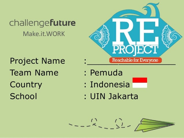 Make.it.WORKProject Name     :_________________Team Name        : PemudaCountry          : IndonesiaSchool           : UIN...