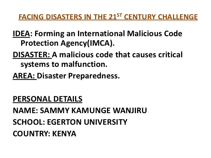 FACING DISASTERS IN THE 21ST CENTURY CHALLENGEIDEA: Forming an International Malicious Code  Protection Agency(IMCA).DISAS...
