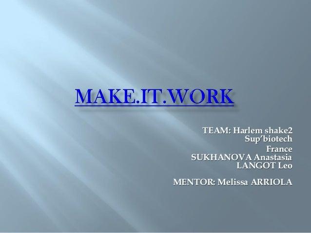 TEAM: Harlem shake2             Sup'biotech                  France   SUKHANOVA Anastasia           LANGOT LeoMENTOR: Meli...