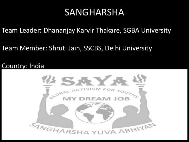 SANGHARSHATeam Leader: Dhananjay Karvir Thakare, SGBA UniversityTeam Member: Shruti Jain, SSCBS, Delhi UniversityCountry: ...