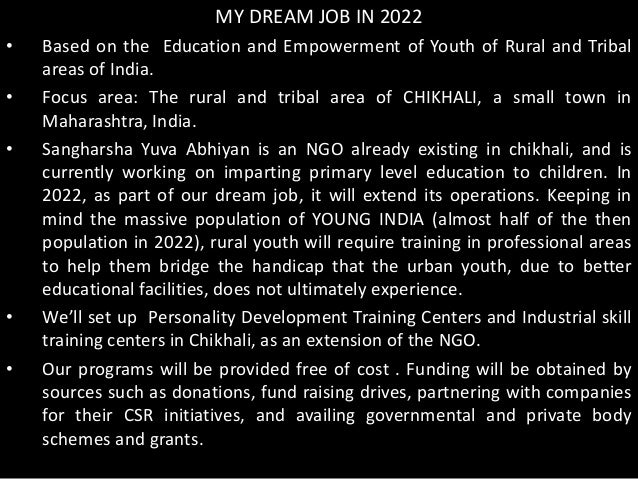 MY DREAM JOB IN 2022• Based on the Education and Empowerment of Youth of Rural and Tribalareas of India.• Focus area: The ...