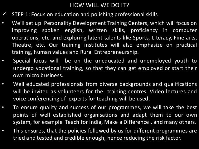 HOW WILL WE DO IT? STEP 1: Focus on education and polishing professional skills• We'll set up Personality Development Tra...