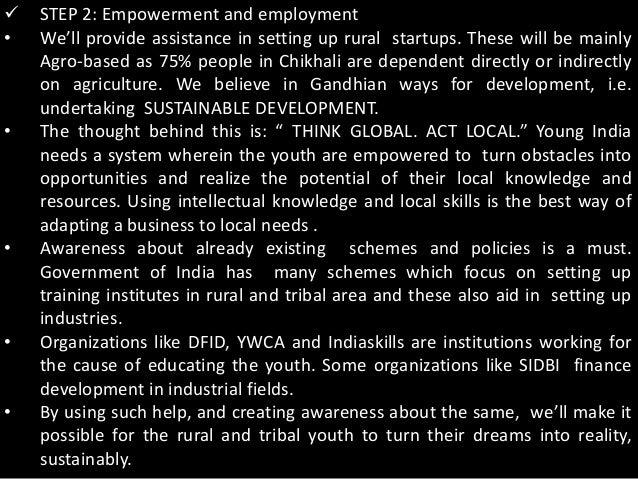  STEP 2: Empowerment and employment• We'll provide assistance in setting up rural startups. These will be mainlyAgro-base...