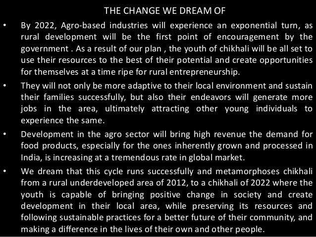 THE CHANGE WE DREAM OF• By 2022, Agro-based industries will experience an exponential turn, asrural development will be th...
