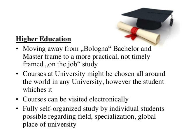 """Higher Education• Moving away from """"Bologna"""" Bachelor and  Master frame to a more practical, not timely  framed """"on the jo..."""