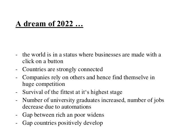 A dream of 2022 …- the world is in a status where businesses are made with a  click on a button- Countries are strongly co...