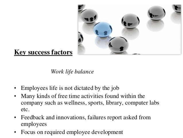 Key success factors              Work life balance• Employees life is not dictated by the job• Many kinds of free time act...