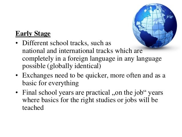 Early Stage• Different school tracks, such as  national and international tracks which are  completely in a foreign langua...
