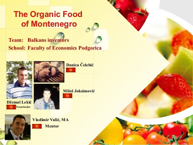 The Organic Food     of MontenegroTeam: Balkans inventorsSchool: Faculty of Economics Podgorica                           ...