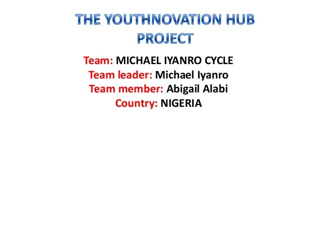 Team: MICHAEL IYANRO CYCLE Team leader: Michael Iyanro Team member: Abigail Alabi      Country: NIGERIA