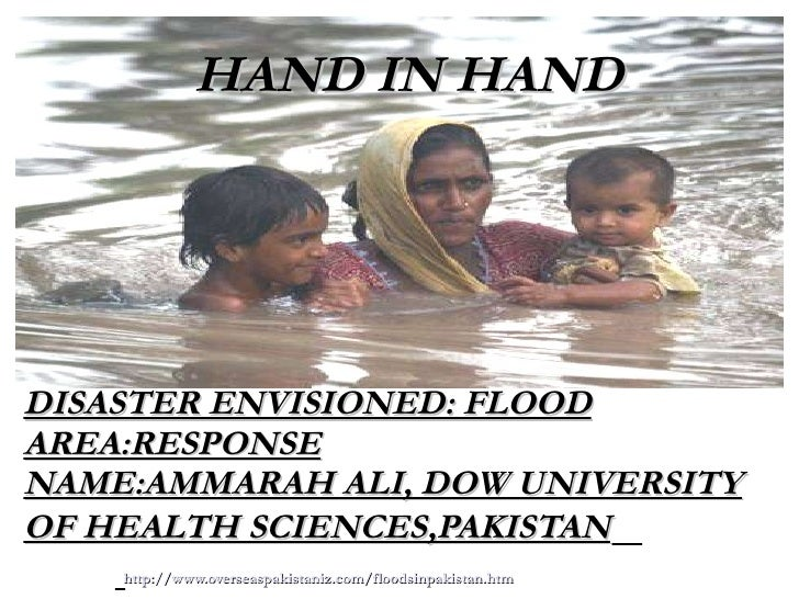DISASTER ENVISIONED: FLOOD AREA:RESPONSE NAME:AMMARAH ALI, DOW UNIVERSITY OF HEALTH SCIENCES,PAKISTAN   http://www.oversea...
