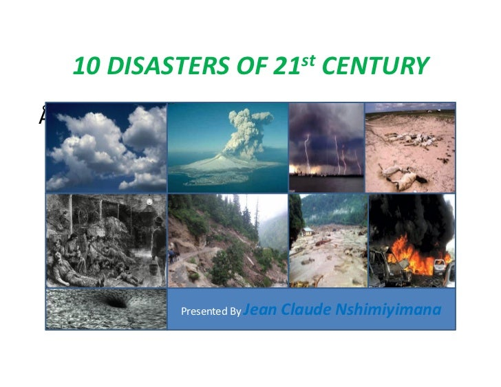10 DISASTERS OF 21st CENTURYp            Presented By Jean   Claude Nshimiyimana