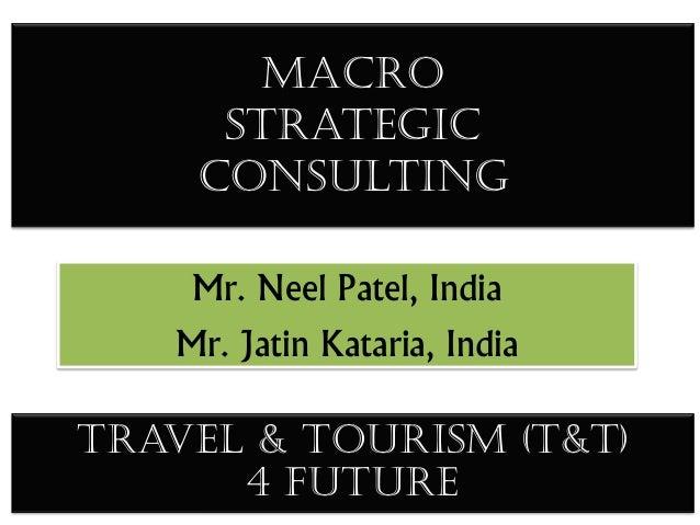 Macro     Strategic    consulting    Mr. Neel Patel, India   Mr. Jatin Kataria, IndiaTravel & Tourism (T&T)      4 future
