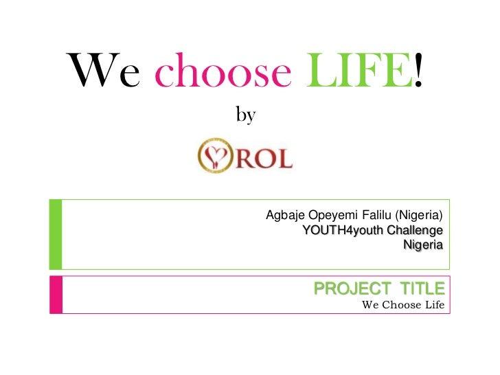 We choose LIFE!       by            Agbaje Opeyemi Falilu (Nigeria)                  YOUTH4youth Challenge                ...