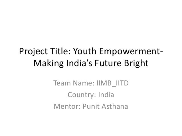 Project Title: Youth Empowerment-   Making India's Future Bright       Team Name: IIMB_IITD           Country: India      ...