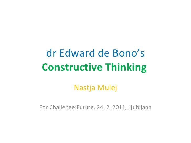dr Edward de Bono's  Constructive Thinking  Nastja Mulej For Challenge:Future, 24. 2. 2011, Ljubljana