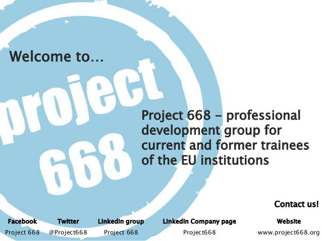 Contact us! Welcome to… Facebook Twitter LinkedIn group LinkedIn Company page Website Project 668 @Project668 Project 668 ...