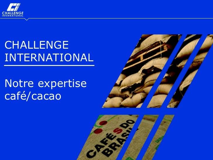 CHALLENGEINTERNATIONALNotre expertisecafé/cacaoExpertise Café/Cacao   1/13