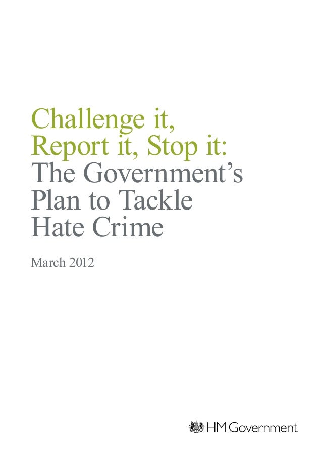 Challenge it, Report it, Stop it: The Government's Plan to Tackle Hate Crime March 2012