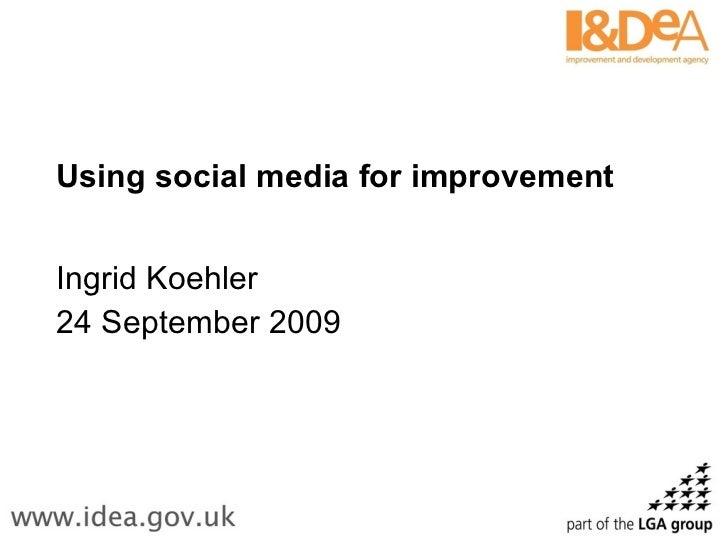 Using social media for improvement Ingrid Koehler 24 September 2009
