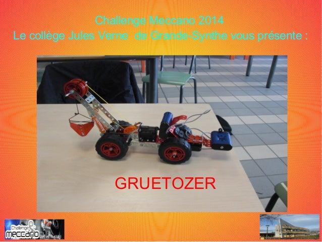 Challenge Meccano 2014 Le collège Jules Verne de Grande-Synthe vous présente: GRUETOZER
