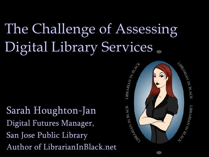 Challenge Of Assessing Digital Library Services - HLA 2009
