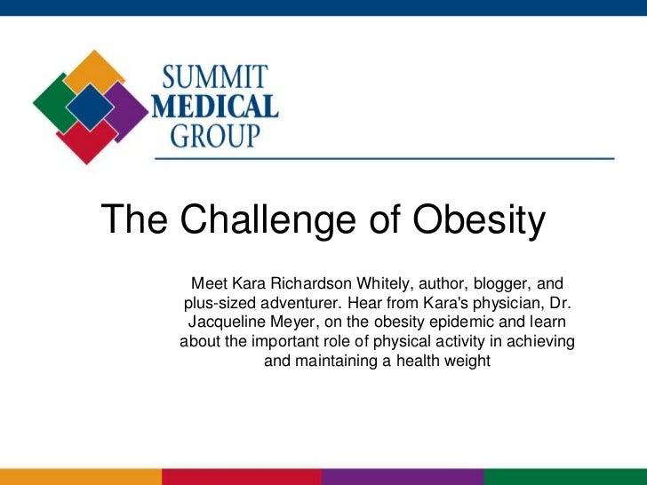 The Challenge of Obesity     Meet Kara Richardson Whitely, author, blogger, and    plus-sized adventurer. Hear from Karas ...