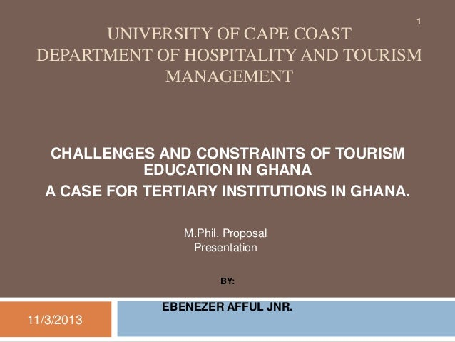 1  UNIVERSITY OF CAPE COAST DEPARTMENT OF HOSPITALITY AND TOURISM MANAGEMENT  CHALLENGES AND CONSTRAINTS OF TOURISM EDUCAT...