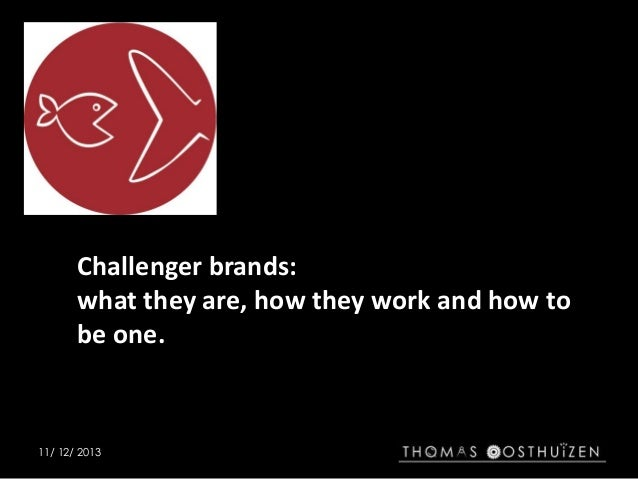 Challenger brands: what they are, how they work and how to be one.  11/ 12/ 2013