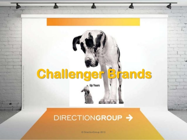 source: http://popesmule.tumblr.com/post/1241159521  Challenger Brands  © DirectionGroup 2013
