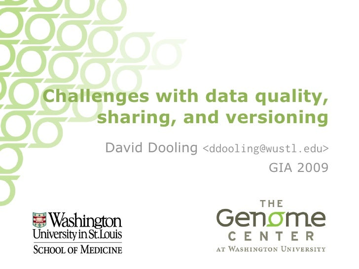Challenges with data quality,      sharing, and versioning       David Dooling <ddooling@wustl.edu>                       ...
