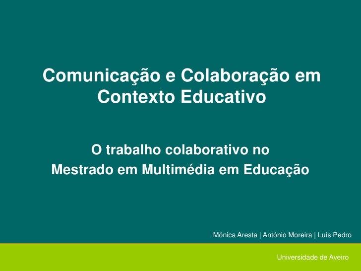 Comunicação e Colaboração em     Contexto Educativo       O trabalho colaborativo no Mestrado em Multimédia em Educação   ...