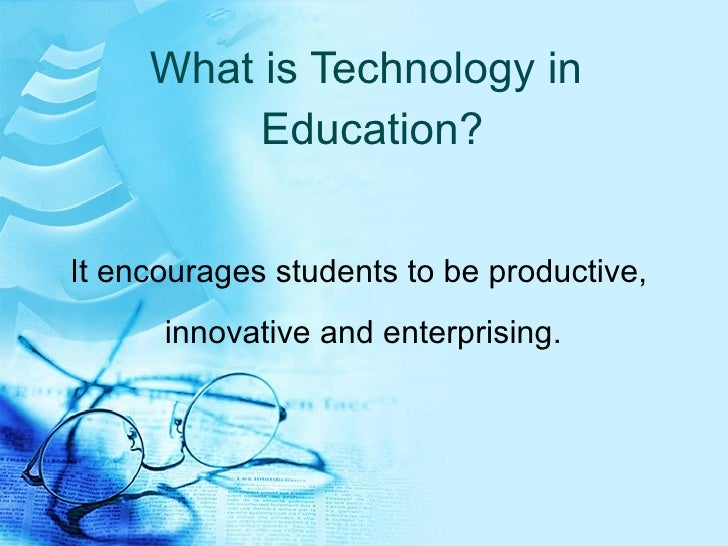 what is educational technology The definition of educational technology by association for educational communications and technology (aect) definition and terminology committee.