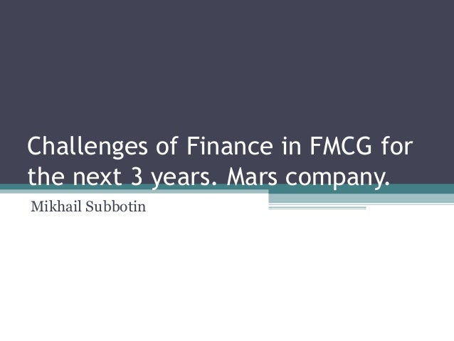 Challenges of Finance in FMCG forthe next 3 years. Mars company.Mikhail Subbotin