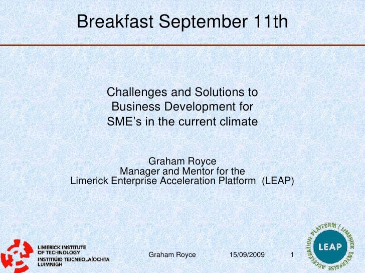 10/09/2009<br />Graham Royce<br />1<br />Breakfast September 11th<br />Challenges and Solutions to <br />Business Developm...