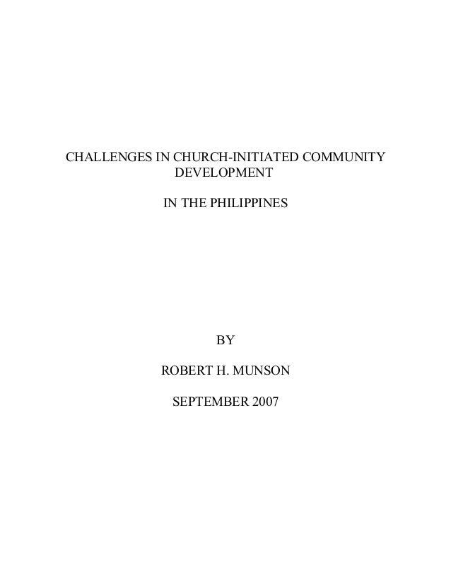 CHALLENGES IN CHURCH-INITIATED COMMUNITYDEVELOPMENTIN THE PHILIPPINESBYROBERT H. MUNSONSEPTEMBER 2007