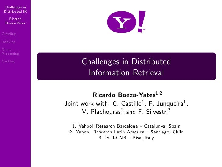 Challenges in  Distributed IR      Ricardo   Baeza-Yates  Crawling  Indexing  Query Processing                          Ch...