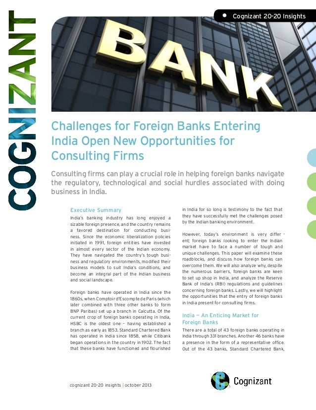 •	 Cognizant 20-20 Insights  Challenges for Foreign Banks Entering India Open New Opportunities for Consulting Firms Consu...