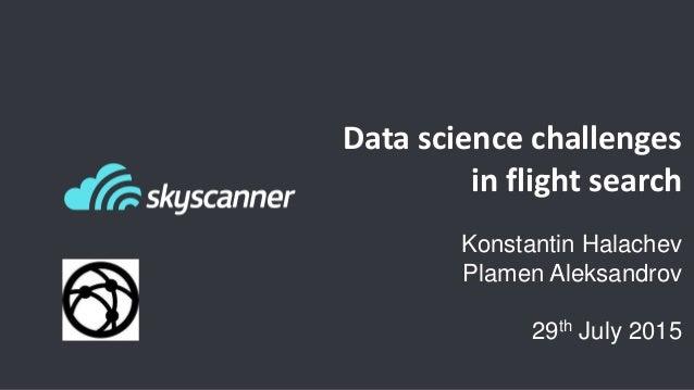 Data science challenges in flight search Konstantin Halachev Plamen Aleksandrov 29th July 2015