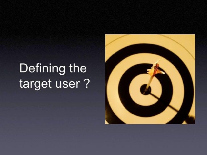 Defining the target user ?