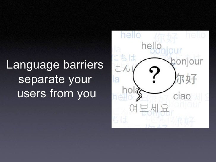 Language barriers  separate your  users from you