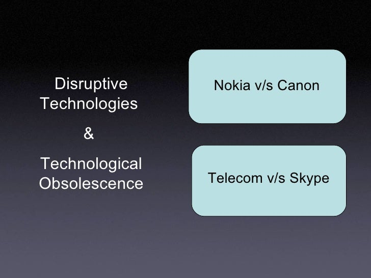 Nokia v/s Canon Telecom v/s Skype Disruptive Technologies  &  Technological Obsolescence