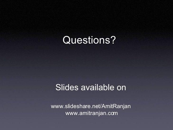 Questions? Slides available on www.slideshare.net/AmitRanjan  www.amitranjan.com