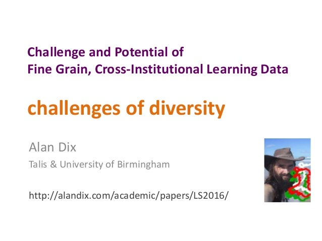 Challenge and Potential of Fine Grain, Cross-Institutional Learning Data challenges of diversity Alan Dix Talis & Universi...
