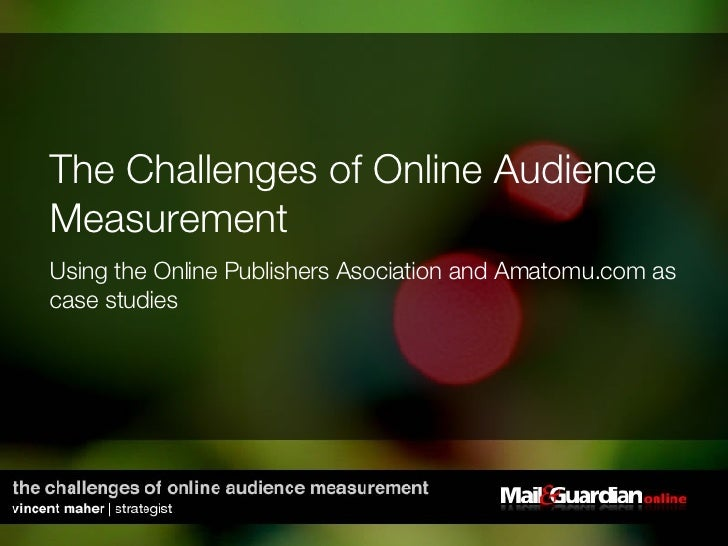 The Challenges of Online Audience Measurement Using the Online Publishers Asociation and Amatomu.com as case studies