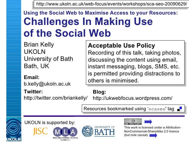 http://www.ukoln.ac.uk/web-focus/events/workshops/sca-seo-20090629/ Using the Social Web to Maximise Access to your Resour...